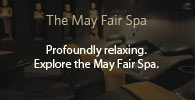 The May Fair Spa. Profoundly relaxing. Explore the May Fair Spa.